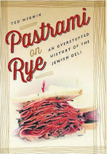 Dr. Ted Merwin's book, Pastrami on Rye: An Overstuffed History of the Jewish Deli